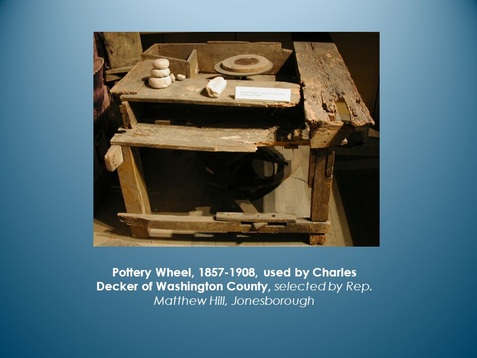 Pottery Wheel, 1857-1908, used by Charles Decker of Washington County, selected by Rep.