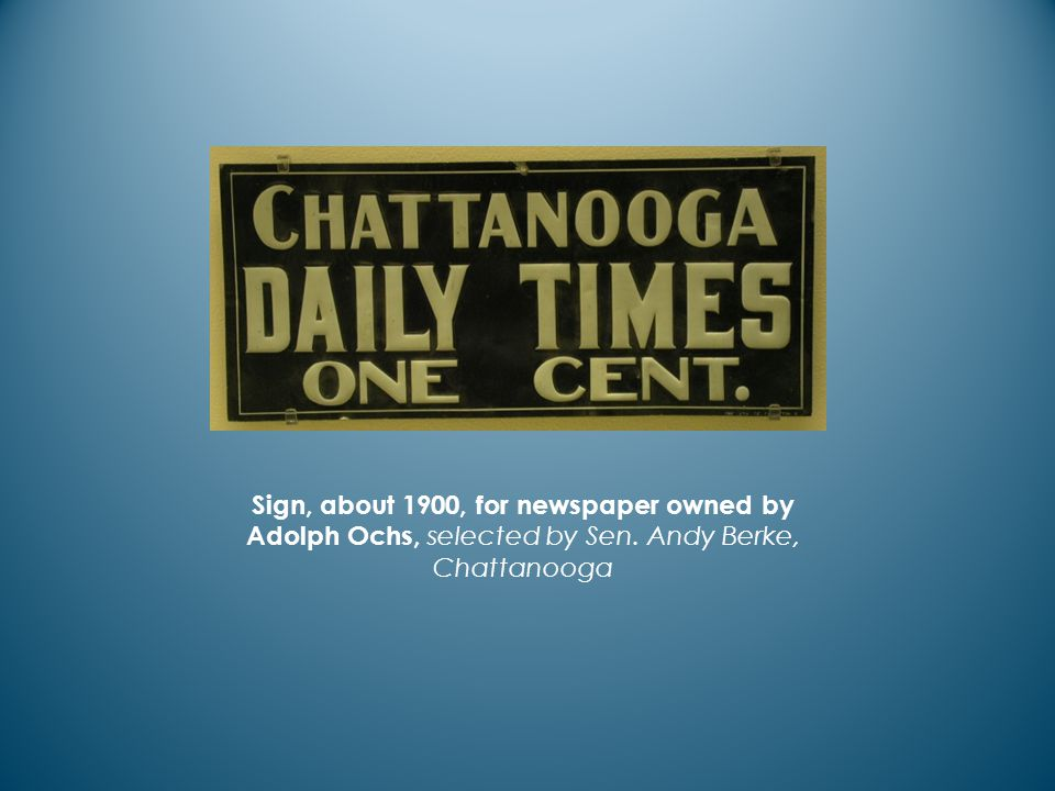 Sign, about 1900, for newspaper owned by Adolph Ochs, selected by Sen. Andy Berke, Chattanooga