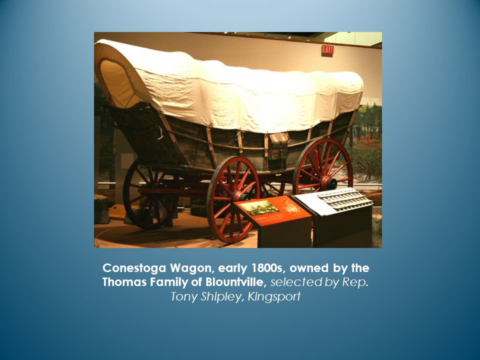 Conestoga Wagon, early 1800s, owned by the Thomas Family of Blountville, selected by Rep.