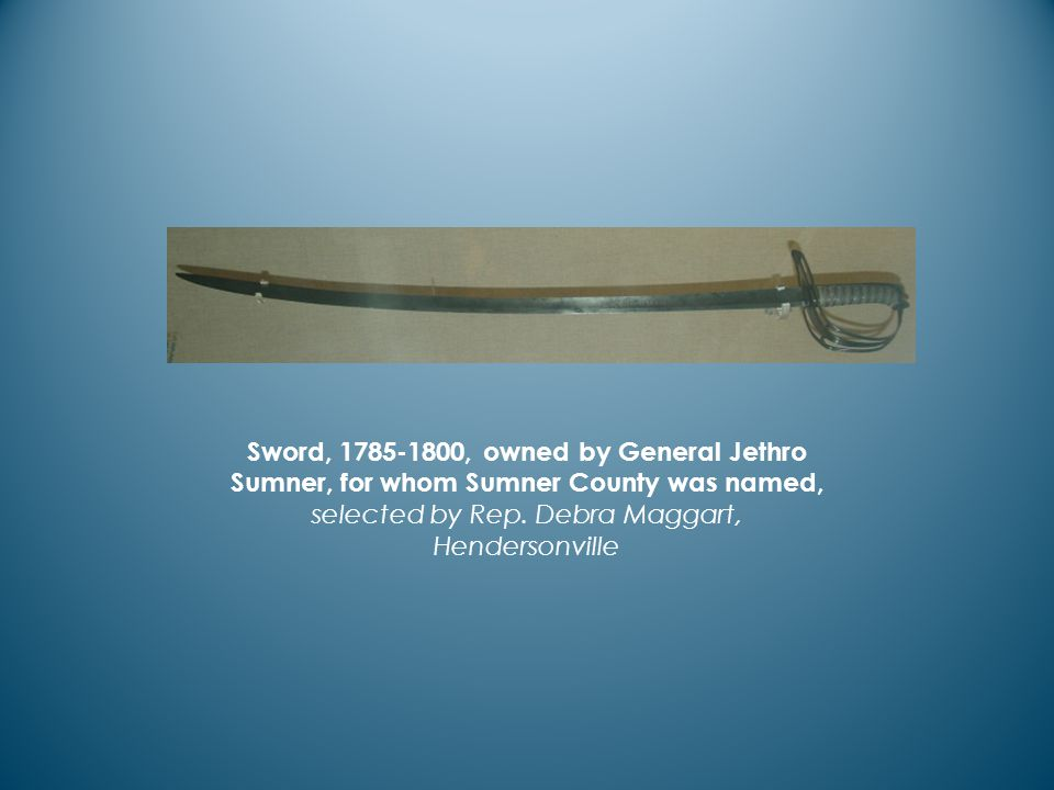 Sword, 1785-1800, owned by General Jethro Sumner, for whom Sumner County was named, selected by Rep.