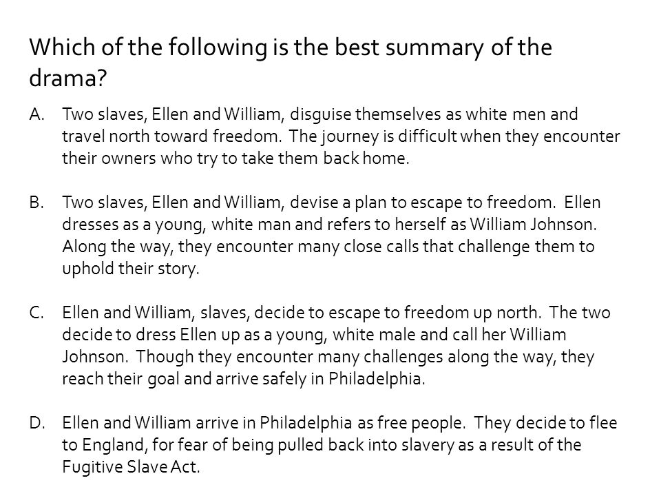 Which of the following is the best summary of the drama? A.Two slaves, Ellen and William, disguise themselves as white men and travel north toward fre