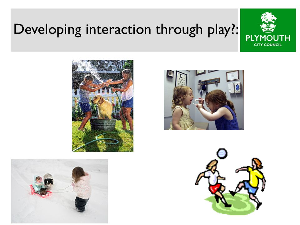 Developing interaction through play :