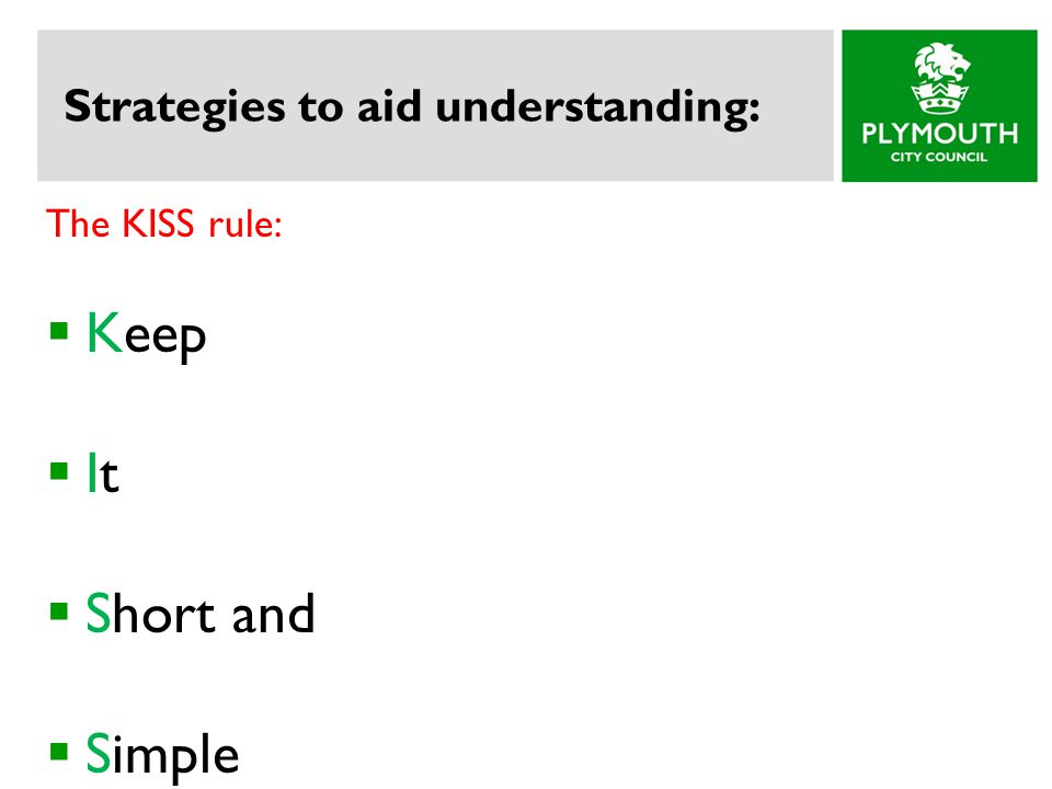 Strategies to aid understanding: The KISS rule:  Keep  It  Short and  Simple