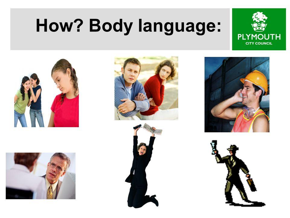 How? Body language: