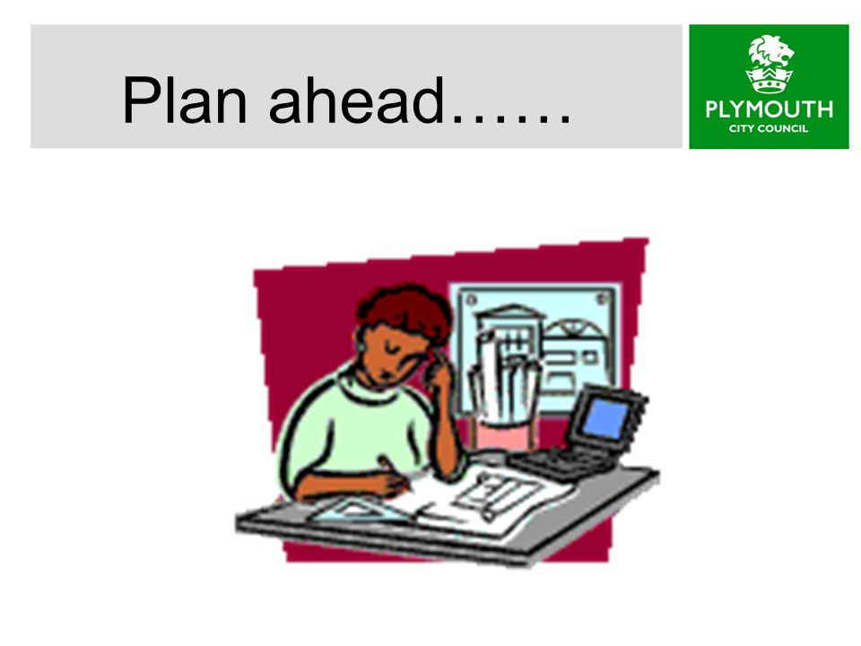 Plan ahead……
