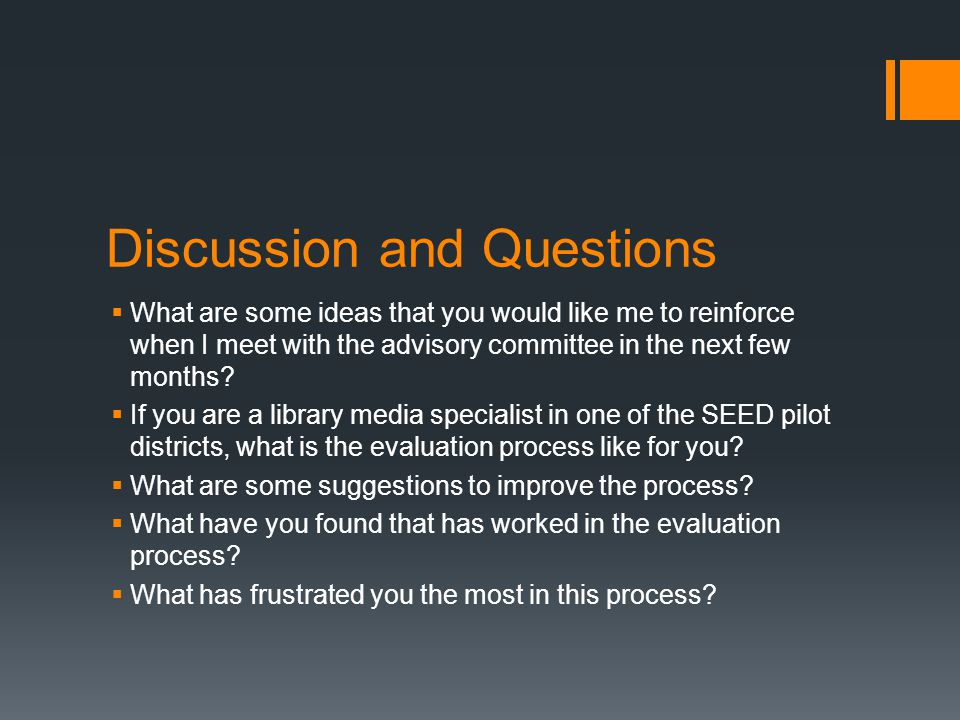 Discussion and Questions  What are some ideas that you would like me to reinforce when I meet with the advisory committee in the next few months.
