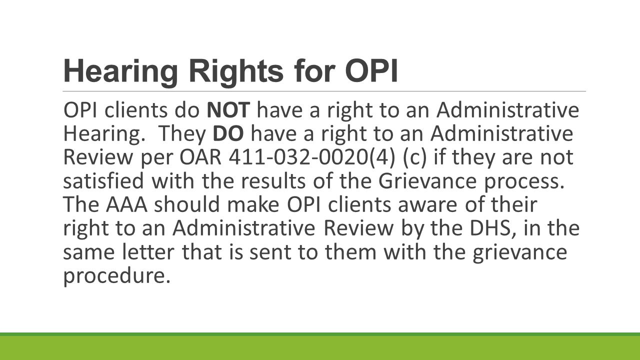 Hearing Rights for OPI OPI clients do NOT have a right to an Administrative Hearing.