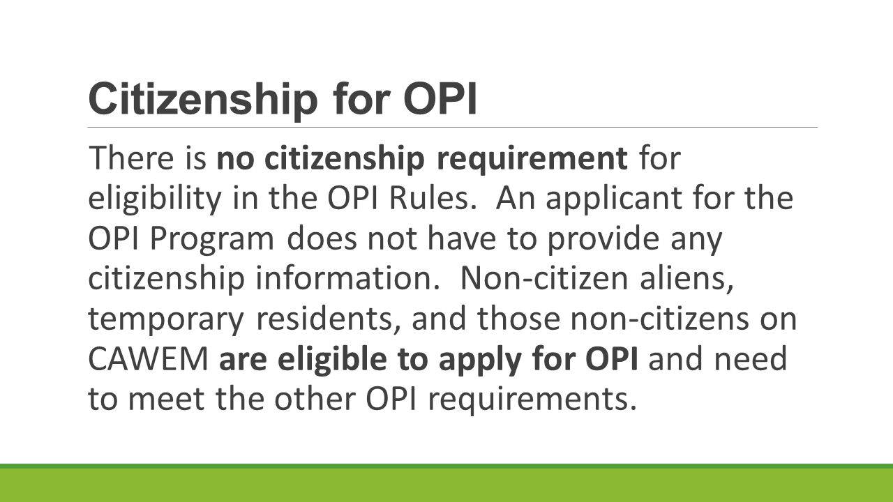 Citizenship for OPI There is no citizenship requirement for eligibility in the OPI Rules.