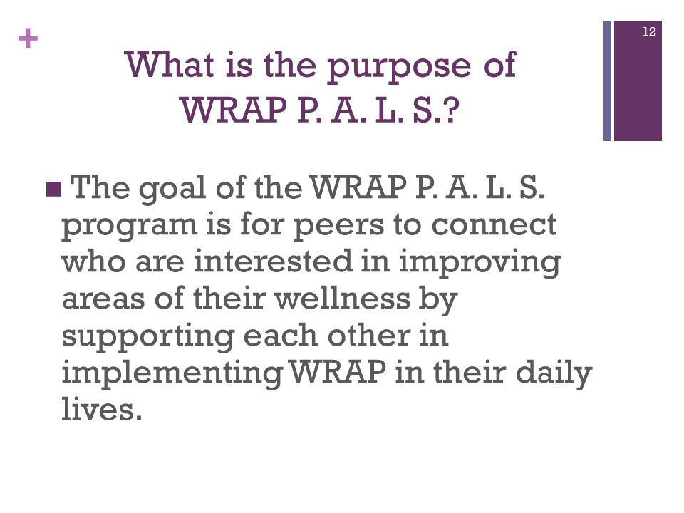 + What is the purpose of WRAP P. A. L. S.. The goal of the WRAP P.