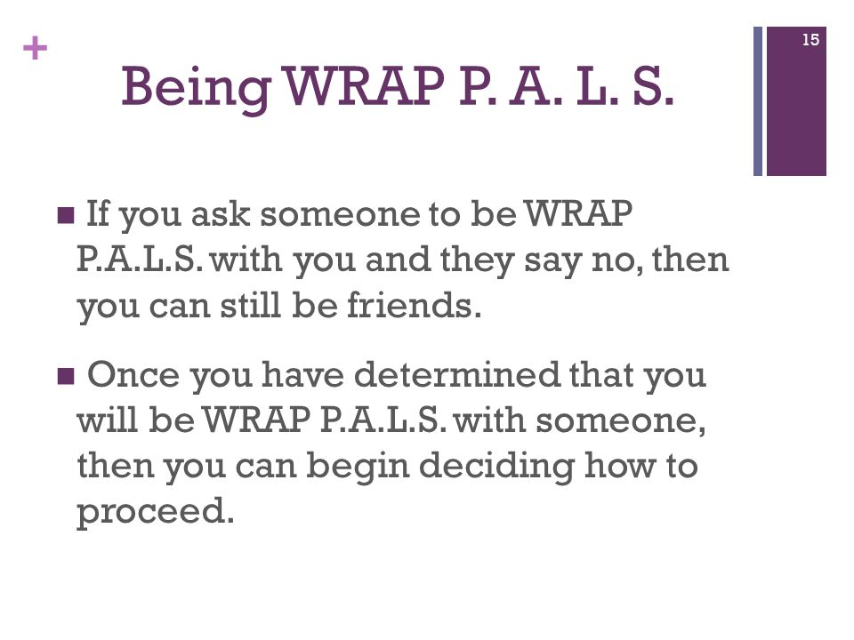 + Being WRAP P. A. L. S. If you ask someone to be WRAP P.A.L.S.