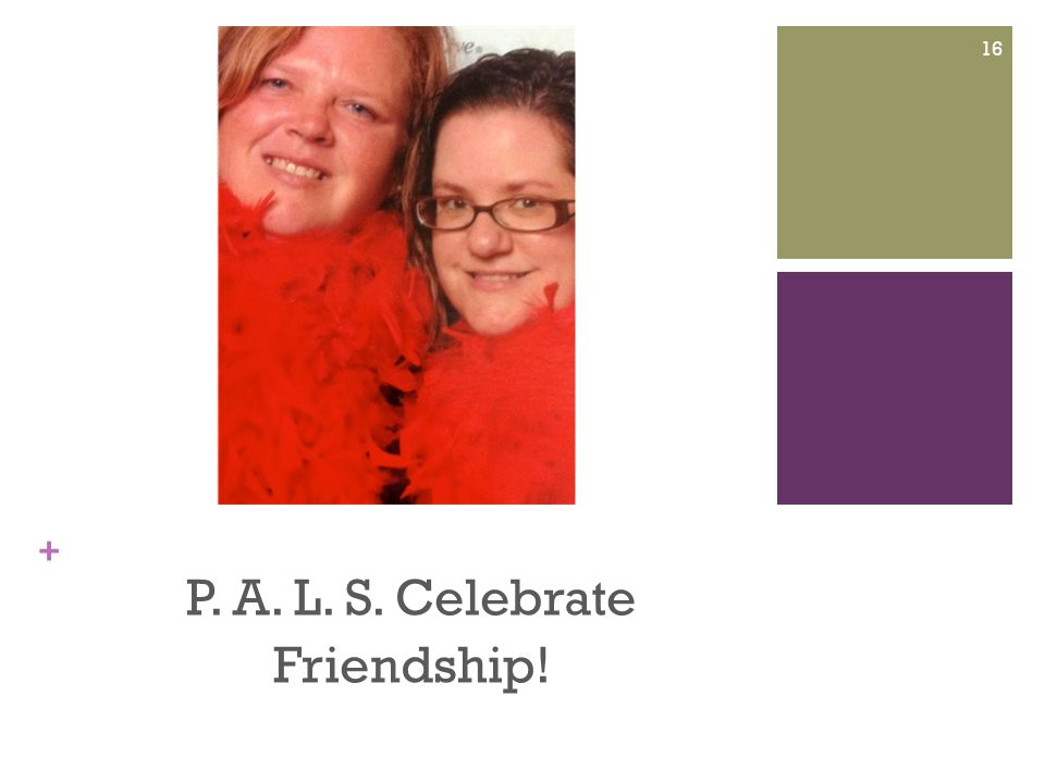 + P. A. L. S. Celebrate Friendship! 16