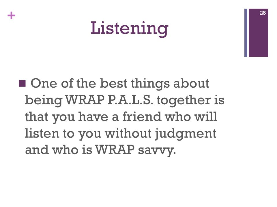 + Listening One of the best things about being WRAP P.A.L.S.