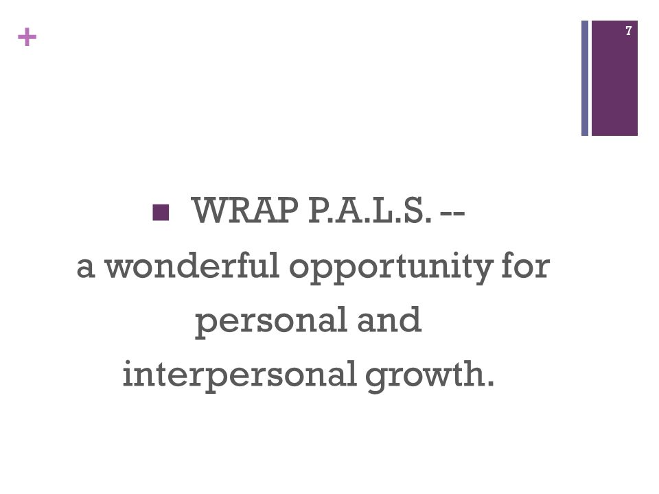 + WRAP P.A.L.S. -- a wonderful opportunity for personal and interpersonal growth. 7