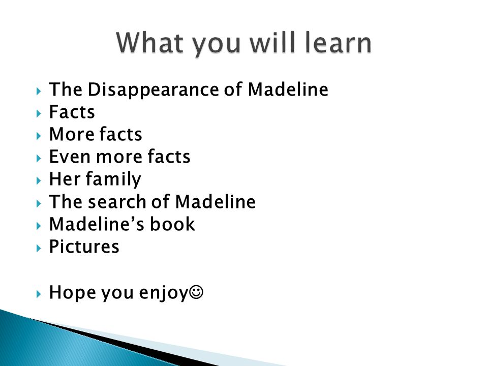  The Disappearance of Madeline  Facts  More facts  Even more facts  Her family  The search of Madeline  Madeline's book  Pictures  Hope you enjoy