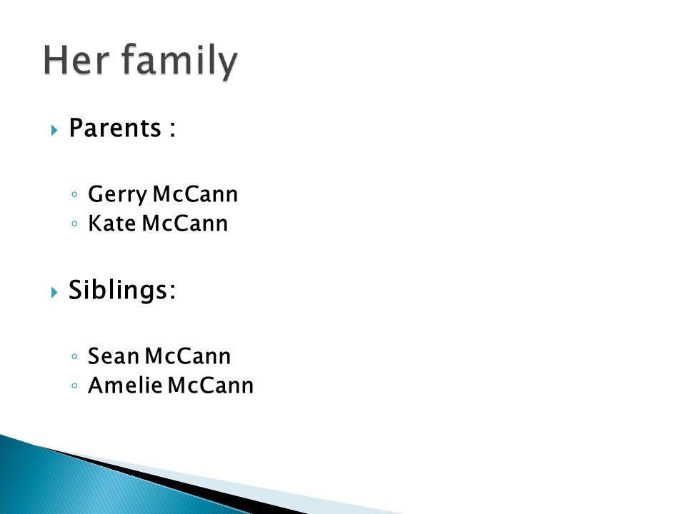  Parents : ◦ Gerry McCann ◦ Kate McCann  Siblings: ◦ Sean McCann ◦ Amelie McCann