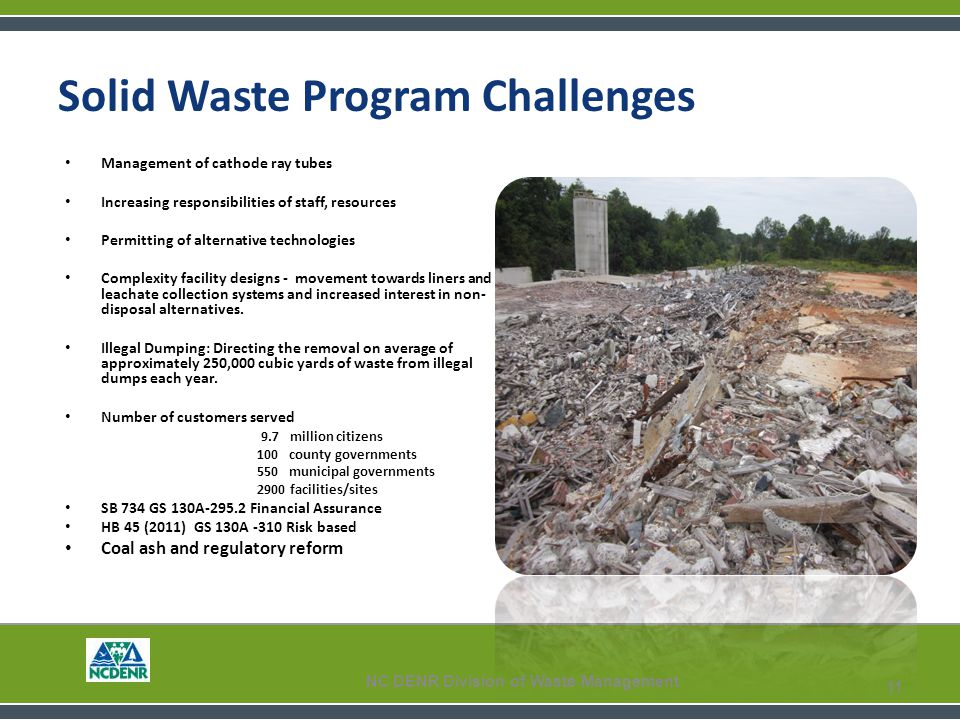 Solid Waste Program Challenges Management of cathode ray tubes Increasing responsibilities of staff, resources Permitting of alternative technologies Complexity facility designs - movement towards liners and leachate collection systems and increased interest in non- disposal alternatives.