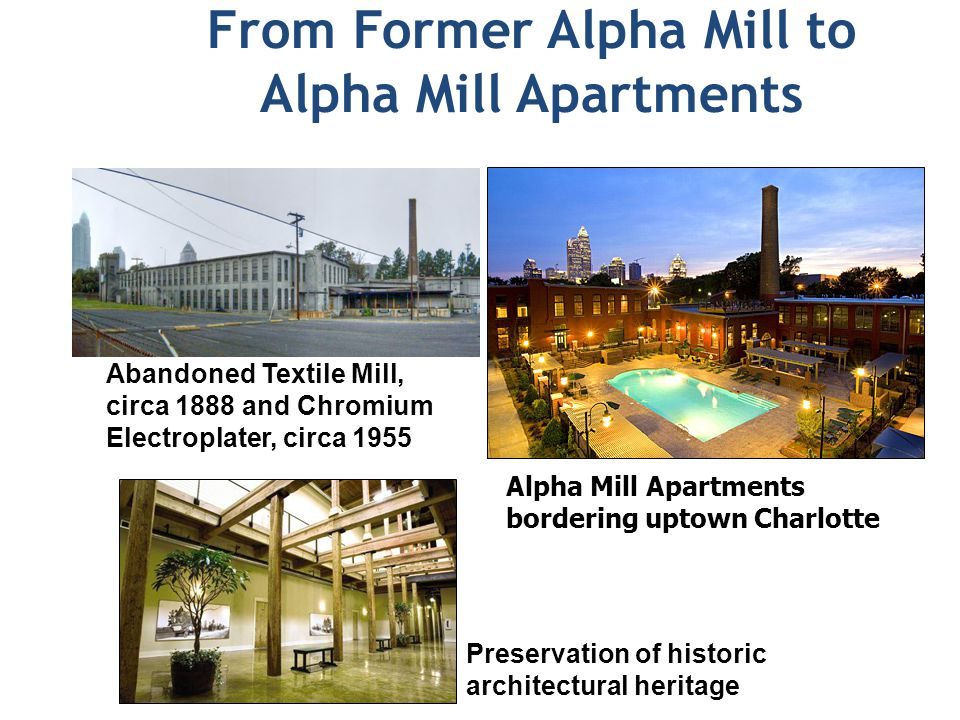 From Former Alpha Mill to Alpha Mill Apartments Abandoned Textile Mill, circa 1888 and Chromium Electroplater, circa 1955 Alpha Mill Apartments bordering uptown Charlotte Preservation of historic architectural heritage