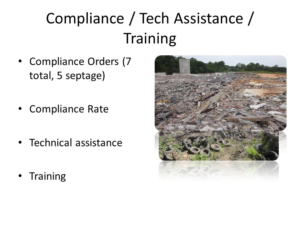 Compliance / Tech Assistance / Training Compliance Orders (7 total, 5 septage) Compliance Rate Technical assistance Training