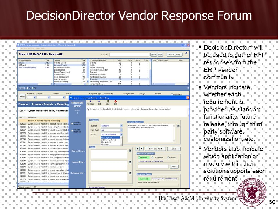 DecisionDirector Vendor Response Forum 30  DecisionDirector ® will be used to gather RFP responses from the ERP vendor community  Vendors indicate whether each requirement is provided as standard functionality, future release, through third party software, customization, etc.