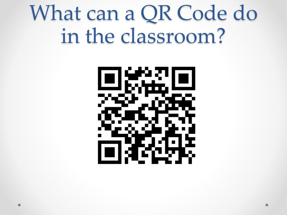 What can a QR Code do in the classroom