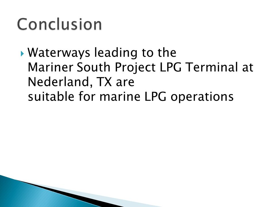  Waterways leading to the Mariner South Project LPG Terminal at Nederland, TX are suitable for marine LPG operations
