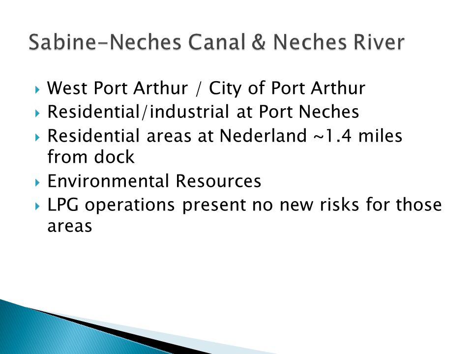  West Port Arthur / City of Port Arthur  Residential/industrial at Port Neches  Residential areas at Nederland ~1.4 miles from dock  Environmental Resources  LPG operations present no new risks for those areas