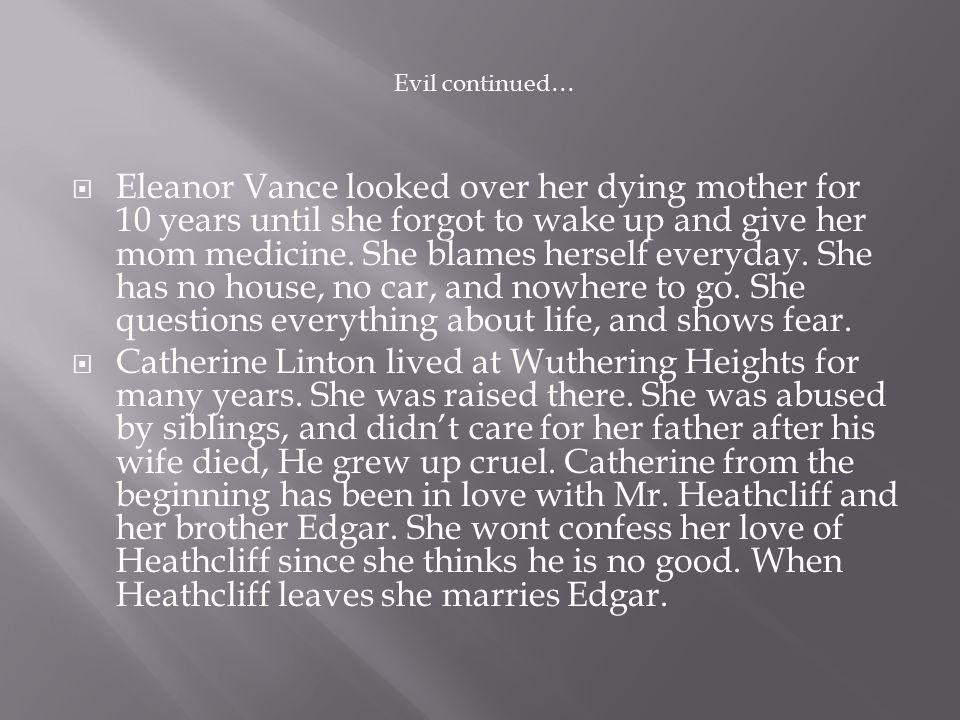  Eleanor Vance looked over her dying mother for 10 years until she forgot to wake up and give her mom medicine. She blames herself everyday. She has