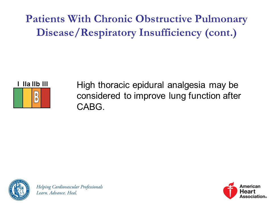 Patients With Chronic Obstructive Pulmonary Disease/Respiratory Insufficiency (cont.) High thoracic epidural analgesia may be considered to improve lung function after CABG.