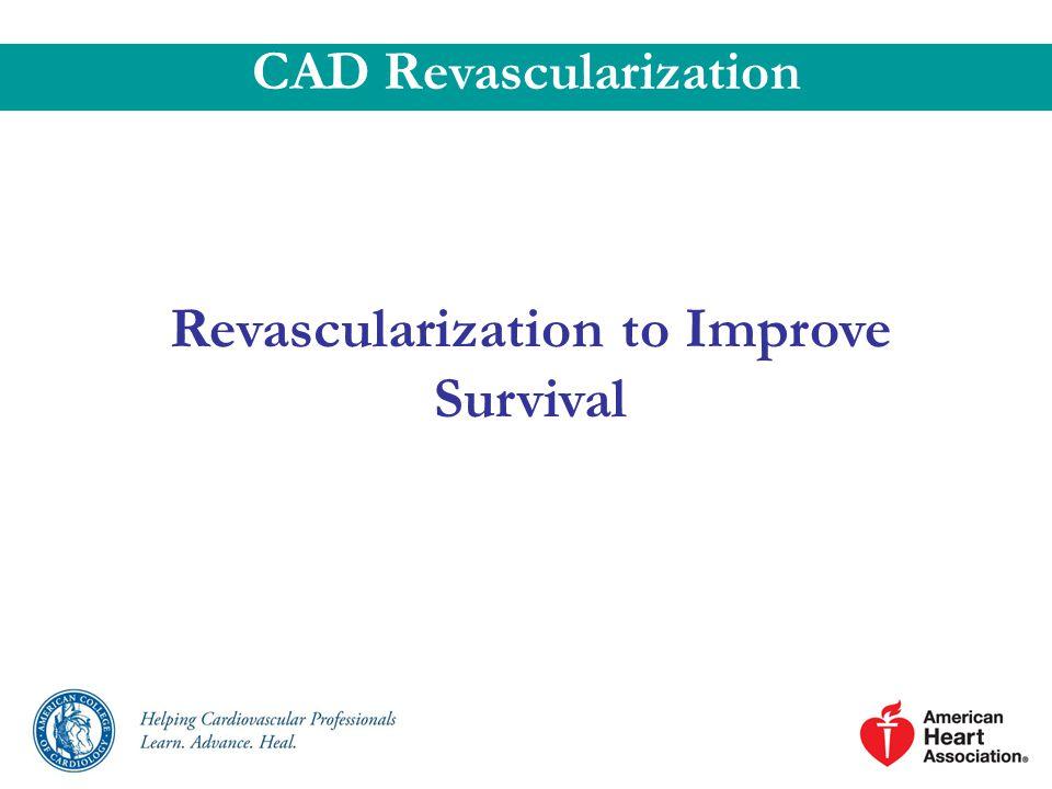 Revascularization to Improve Survival CAD Revascularization