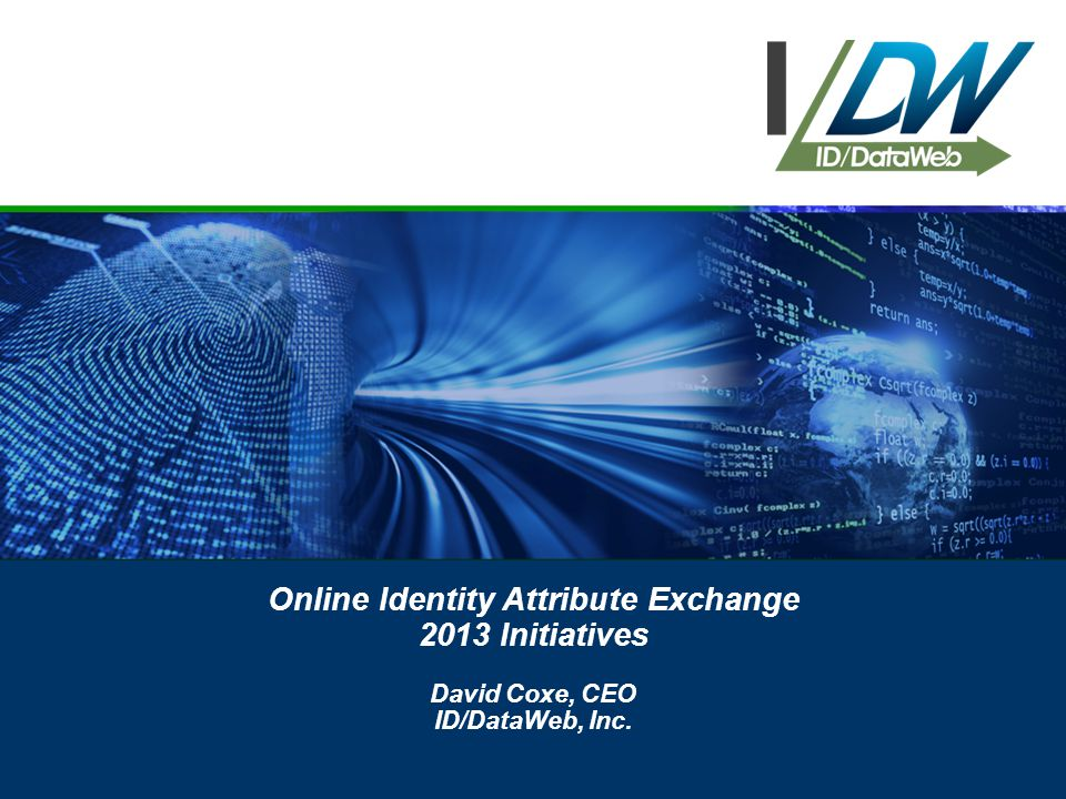 Online Identity Attribute Exchange 2013 Initiatives David Coxe, CEO ID/DataWeb, Inc.