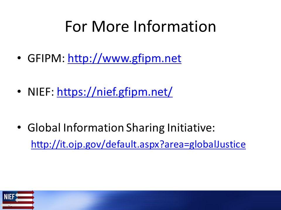 41 For More Information GFIPM: http://www.gfipm.nethttp://www.gfipm.net NIEF: https://nief.gfipm.net/https://nief.gfipm.net/ Global Information Sharing Initiative: http://it.ojp.gov/default.aspx area=globalJustice