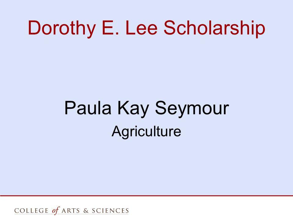 Dorothy E. Lee Scholarship Paula Kay Seymour Agriculture