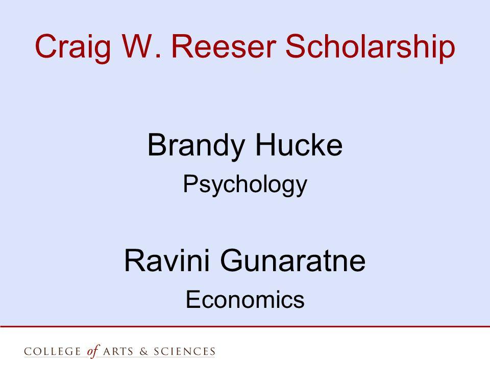 Craig W. Reeser Scholarship Brandy Hucke Psychology Ravini Gunaratne Economics
