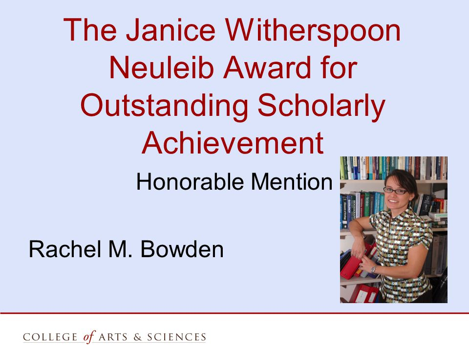 The Janice Witherspoon Neuleib Award for Outstanding Scholarly Achievement Honorable Mention Rachel M.