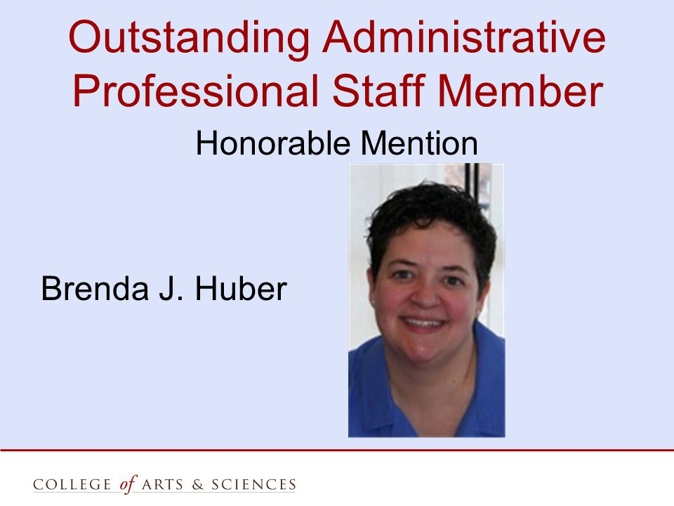 Outstanding Administrative Professional Staff Member Honorable Mention Brenda J. Huber