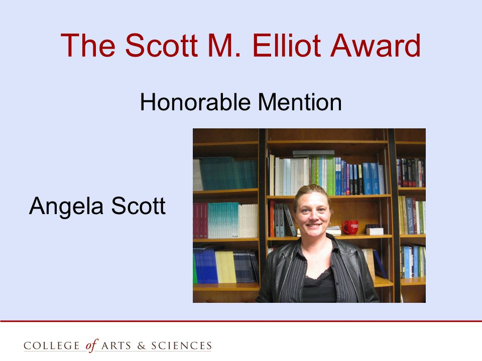 The Scott M. Elliot Award Honorable Mention Angela Scott
