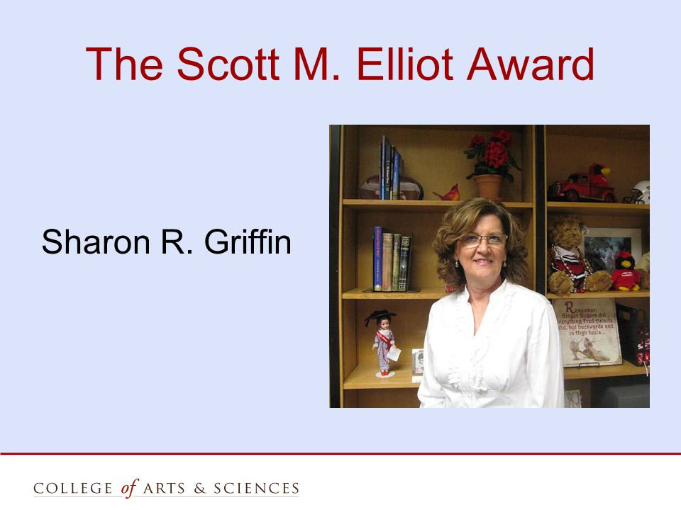 The Scott M. Elliot Award Sharon R. Griffin