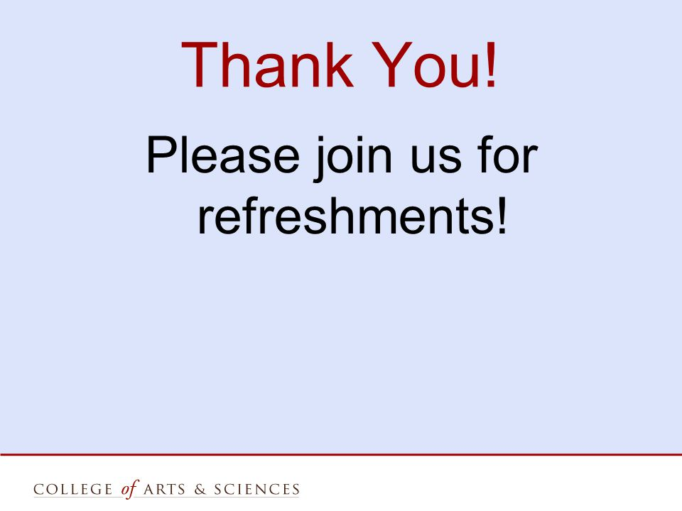 Thank You! Please join us for refreshments!