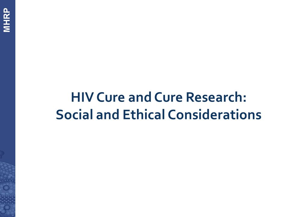 MHRP  HIV Cure and Cure Research: Social and Ethical Considerations