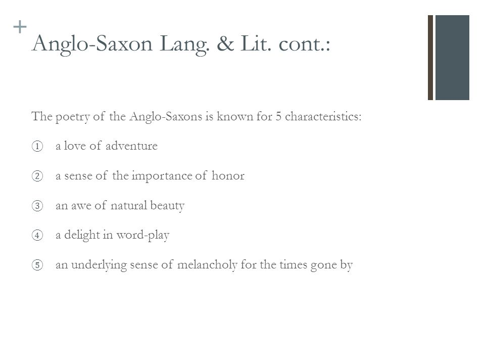 + Anglo-Saxon Lang. & Lit. cont.: The poetry of the Anglo-Saxons is known for 5 characteristics: ① a love of adventure ② a sense of the importance of