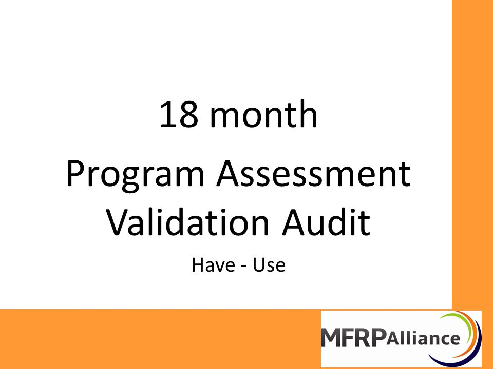 18 month Program Assessment Validation Audit Have - Use