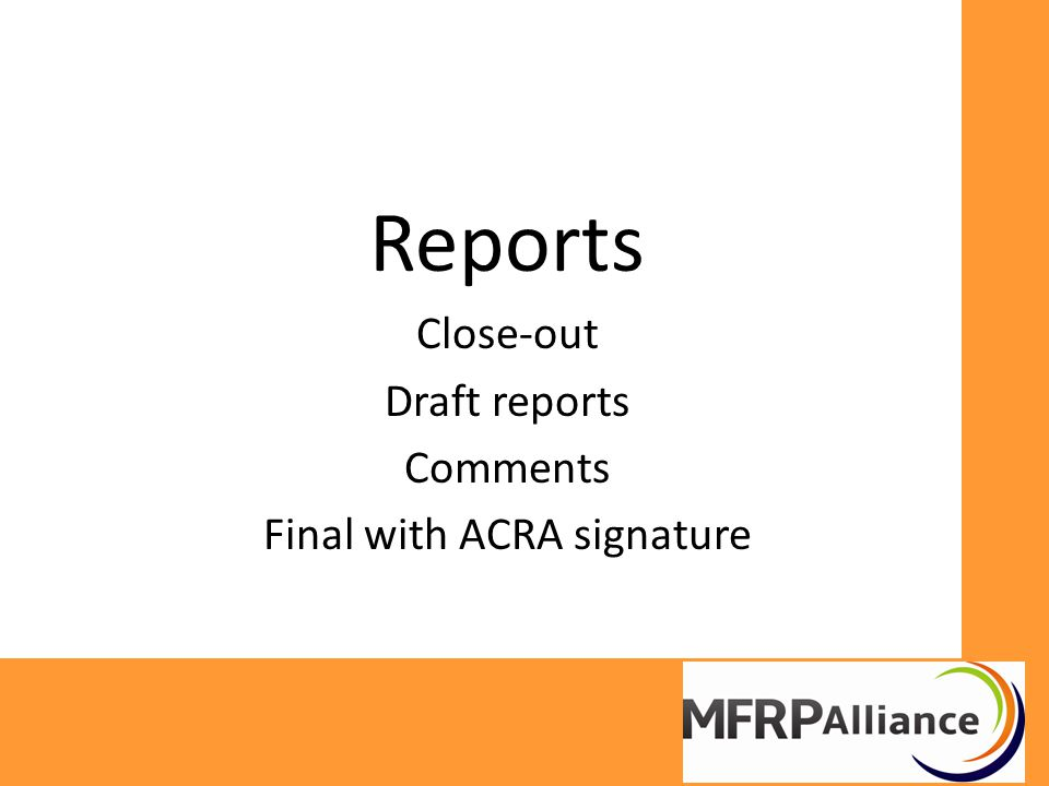 Reports Close-out Draft reports Comments Final with ACRA signature