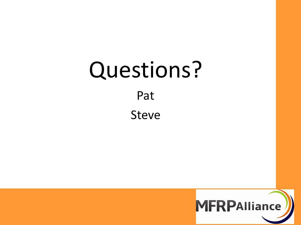 Questions? Pat Steve