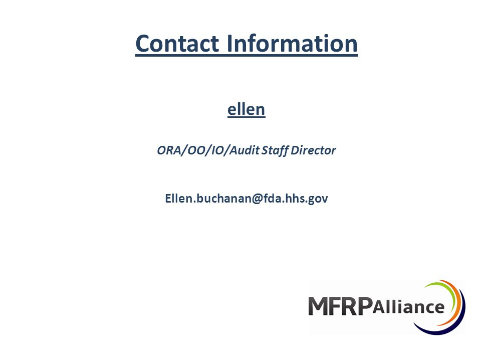 Contact Information ellen ORA/OO/IO/Audit Staff Director Ellen.buchanan@fda.hhs.gov