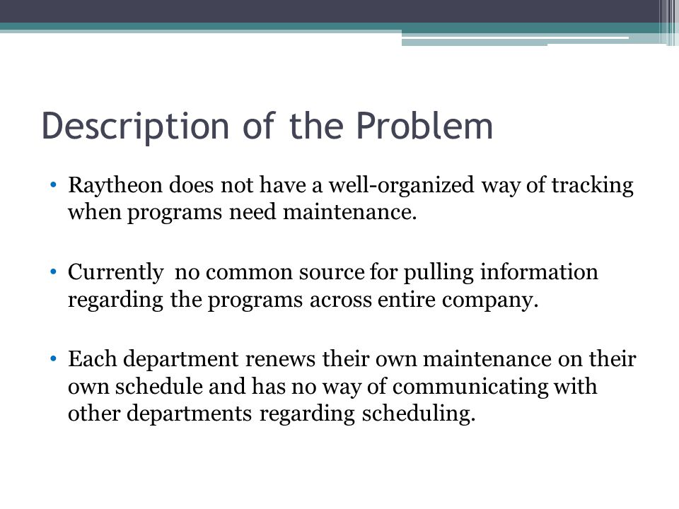Description of the Problem Raytheon does not have a well-organized way of tracking when programs need maintenance.