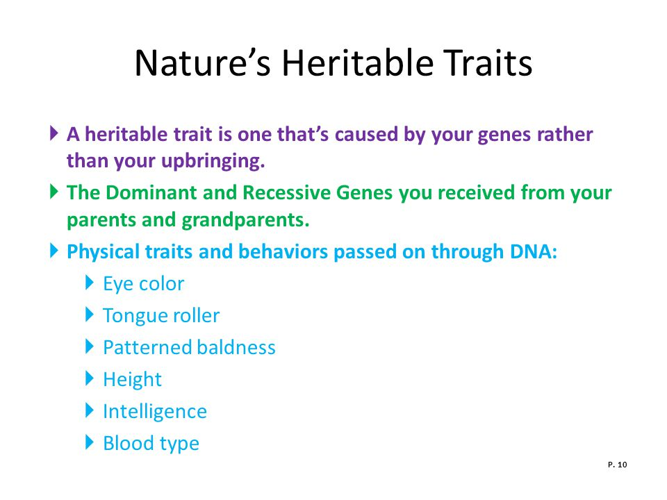 Nature's Heritable Traits  A heritable trait is one that's caused by your genes rather than your upbringing.