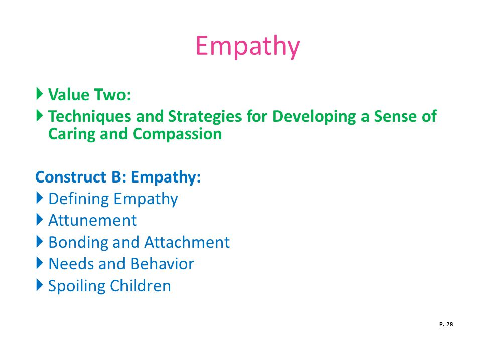 Empathy  Value Two:  Techniques and Strategies for Developing a Sense of Caring and Compassion Construct B: Empathy:  Defining Empathy  Attunement  Bonding and Attachment  Needs and Behavior  Spoiling Children P.