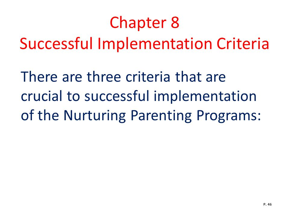 Chapter 8 Successful Implementation Criteria There are three criteria that are crucial to successful implementation of the Nurturing Parenting Programs: P.