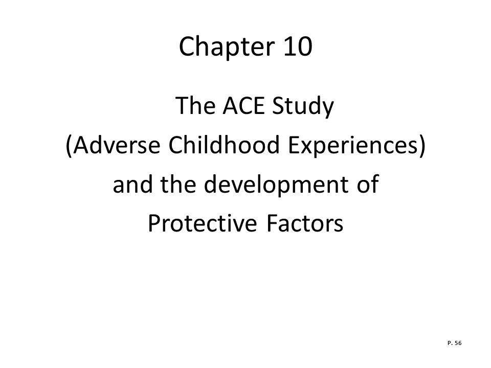 Chapter 10 The ACE Study (Adverse Childhood Experiences) and the development of Protective Factors P.