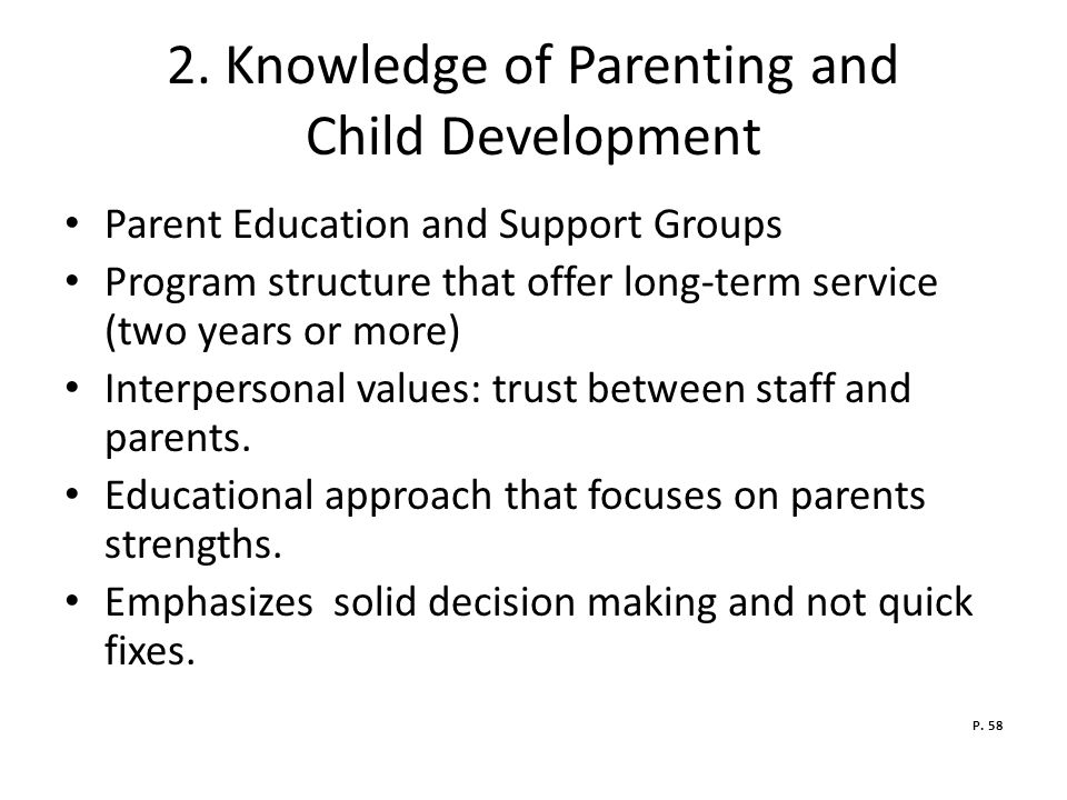 2. Knowledge of Parenting and Child Development Parent Education and Support Groups Program structure that offer long-term service (two years or more)